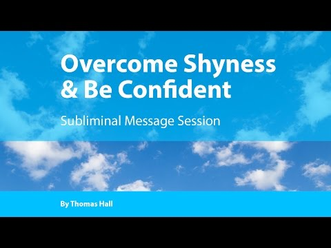 Overcome Shyness & Be Confident - Subliminal Message Session - By Thomas Hall