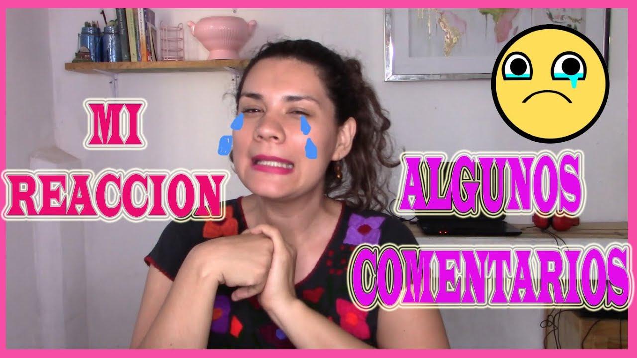 REACCIONANDO 😭 A ALGUNOS COMENTARIOS/😱ESTO PIENSO DE SUS COMENTARIOS!!