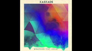 kaskade whatever ft kolaj