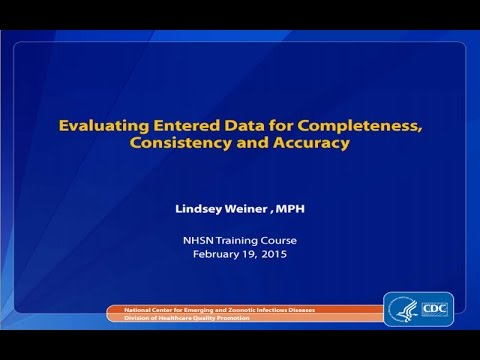 NHSN: Evaluating Entered Data for Completeness Consistency and Accuracy 2015