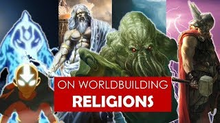 On Worldbuilding: Religions [ polytheistic l Avatar TLA l Game of Thrones l Cthulhu ]