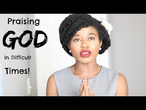 Praise GOD In Difficult Times! ~ Encouragement