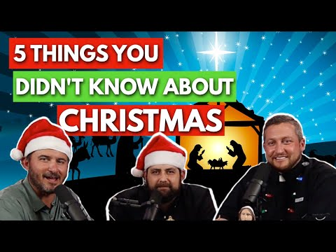 5 Things You Didn't Know About Christmas & The Birth of Christ | The Catholic Talk Show