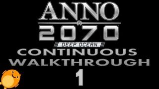 anno 2070 : Deep Ocean - Continuous Walkthrough - Part 1