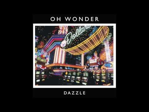 Oh Wonder - Dazzle (Official Audio)