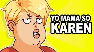 Yo Mama so Karen!