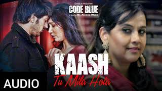 Kaash Tu Mila Hota - Code Blue - Code Blue (2019) Mp3 Songs