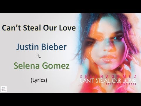 Cant Steal Our Love Lyrics Selena Gomez Ft Justin Bieber Youtube