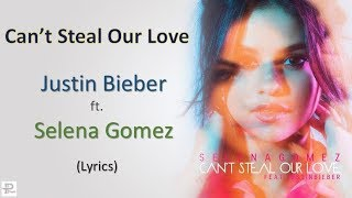 Can't Steal Our Love (Lyrics) - Selena Gomez ft. Justin Bieber