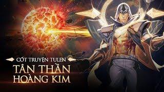 CỐT TRUYỆN   TULEN TÂN THẦN HOÀNG KIM - Chuyện tình của 1 vị thần - Garena Liên Quân Mobile