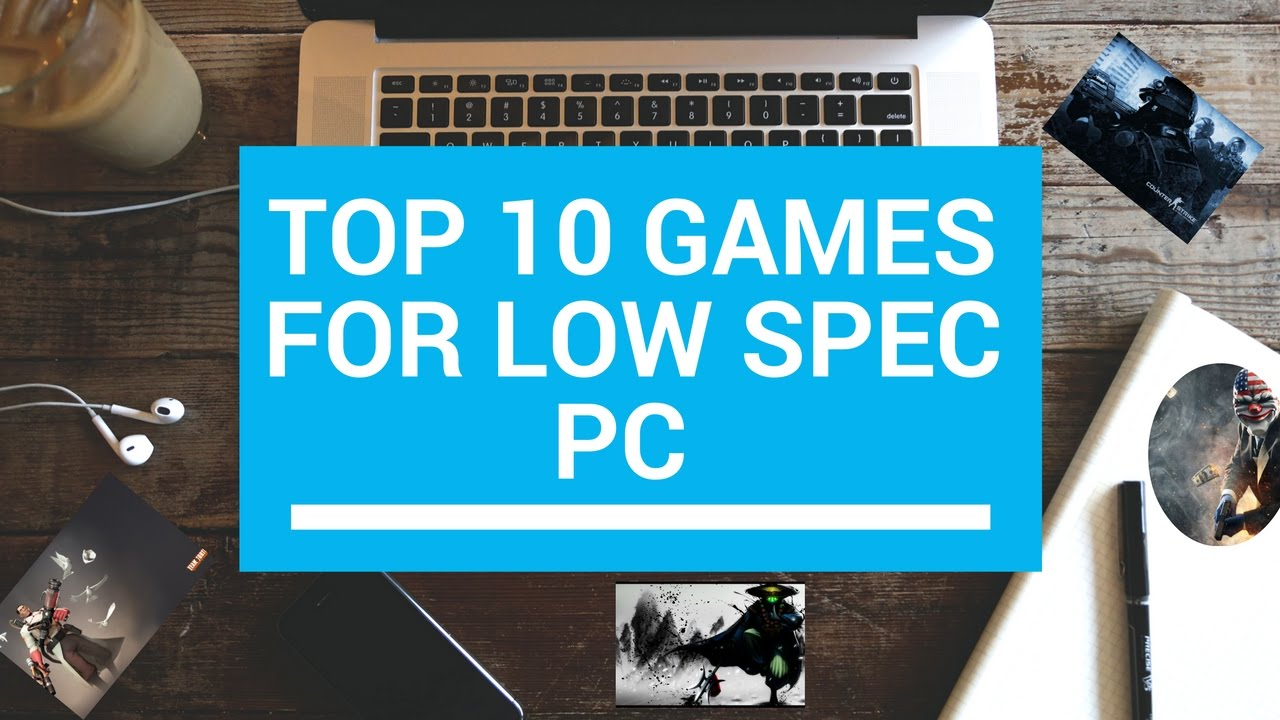 Top 10 Best Low Spec Pc Games For Old Computers 2017