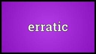 Erratic Meaning
