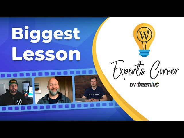 Biggest Lesson You've Learned Selling WordPress Plugins and Themes - Experts Corner