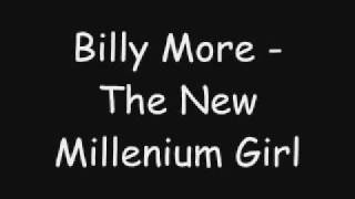 Watch Billy More The New Millenium Girl video