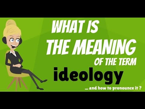 What is IDEOLOGY? What does IDEOLOGY mean? IDEOLOGY meaning - How to pronounce IDEOLOGY?
