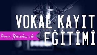 Emre Yücelen ile Stüdyoda Profesyonel Vokal Kayıt Eğitimi feat Özgün Saatçıoğlu (Tamamı)
