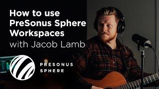 How to use PreSonus Sphere Workspaces with Jacob Lamb