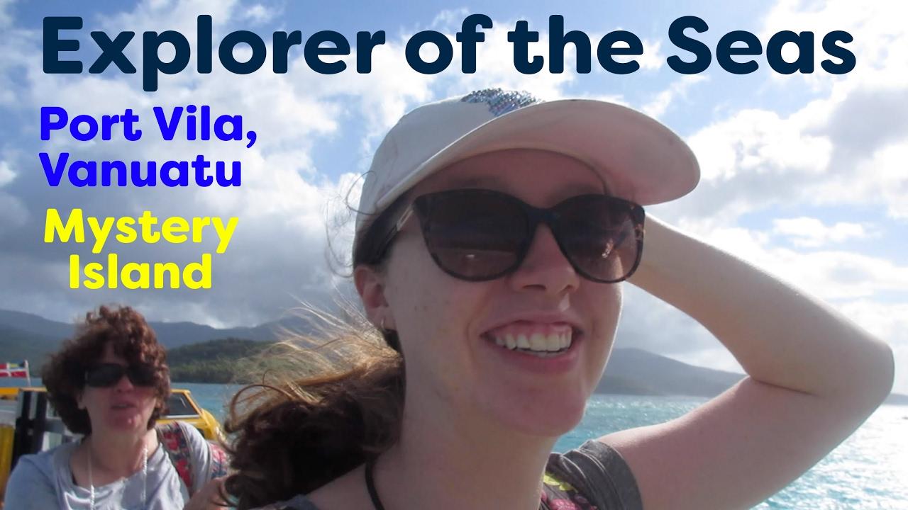 explorer of the seas cruise 2017 port vila vanuatu and mystery