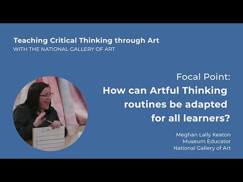 Teaching Critical Thinking through Art 4.4: Focal Point: How can Artful Thinking be adapted for all?