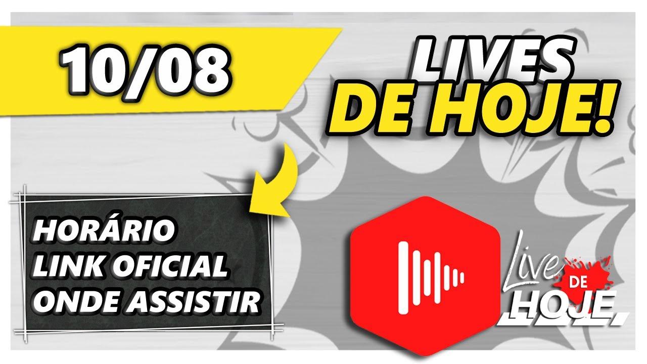 Quais lives tem hoje dia 10/08? - Live de Hoje Oficial! | Todas [LIVES DE HOJE]