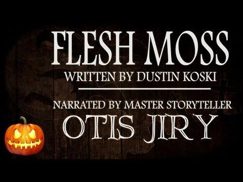 """Flesh Moss"" by Dustin Koski   Scary Stories for Halloween (creepypasta reading)"