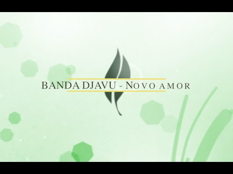 BANDA DJAVU - Novo amor
