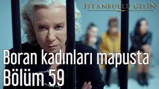 İstanbullu Gelin 59. Bölüm - Boran Kadınları Mapusta
