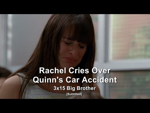 GLEE- Rachel cries over Quinn's car accident   Big Brother [Subtitled] HD