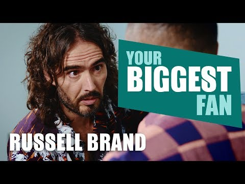 Russell Brand   Your Biggest Fan