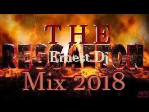 Ernest Dj    The Reggaeton Mix 2018