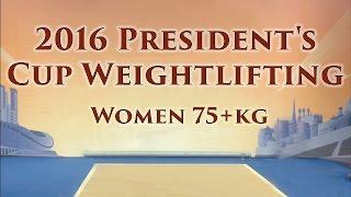 Кубок Президента Российской Федерации по Тяжелой Атлетике 2016. Женщины свыше 75 кг