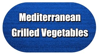 Mediterranean Grilled Vegetables - MY3 FOODS - EASY TO LEARN