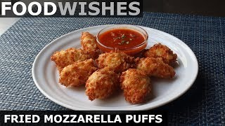 Fried Mozzarella Puffs - Food Wishes