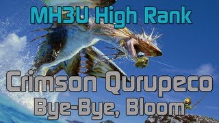 [MH3U] Monster Hunter 3 Ultimate - High Rank Crimson Qurupeco - Bye Bye Bloom