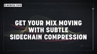 2-Minute Tips: Get Your Mix Moving with Subtle Sidechain Compression