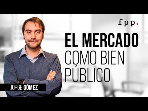 El mercado como bien público por Jorge Gómez.
