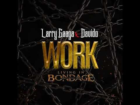 Download Larry-Gaaga-Ft.-Davido-Work-Living-In-Bondage
