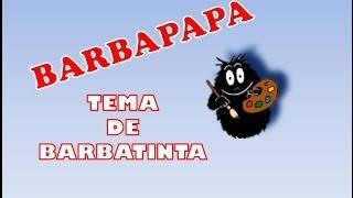 Tema de BARBATINTA - BARBAPAPA