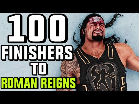 WWE 2K18 - 100 Finishers To Roman Reigns!