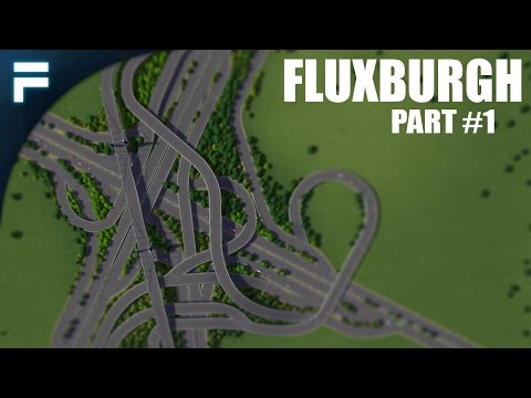 "Cities Skylines - Fluxburgh [PART 1] ""5-Way Interchange"""