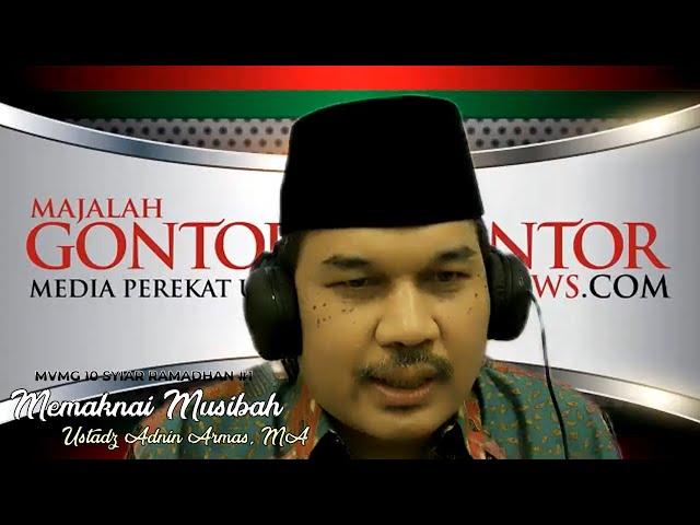 [MVMG 10 Syiar Ramadhan #1] Ustadz Adnin Armas, MA - Memaknai Musibah