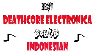 10 Best Electronic Deathcore Songs (Indonesia)