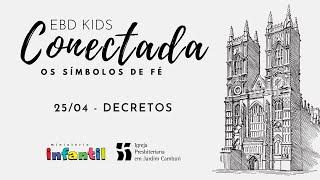 EBD Kids Conectada - Aula 25/04   Decretos