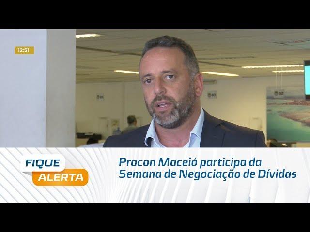 Procon Maceió participa da Semana de Negociação de Dívidas