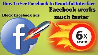 How To See Facebook In Beautiful Interface | Block Facebook ads | Facebook works much faster [Hindi]