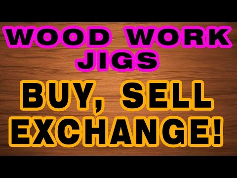 Hand made Wood Work jigs to buy, sell and exchange.
