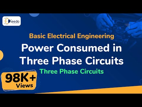 Power Consumed in Three Phase Circuits - Three Phase Circuits - Basic Electrical Engineering