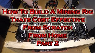 How To Build a Cost Effective Mining Rig Right from Home - Part 2