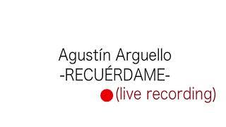 RECUÉRDAME - Agustín Arguello (LIVE RECORDING) YouTube Videos