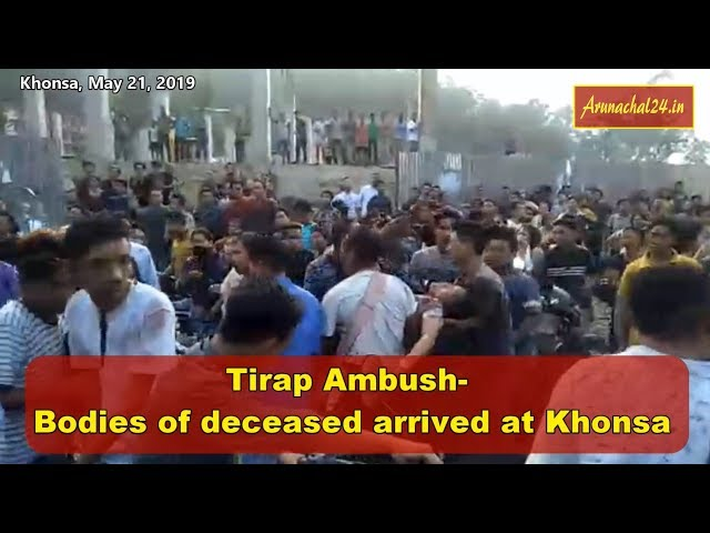 Arunachal pradesh- deceased bodies of Tirap ambush incident arrived at khonsa